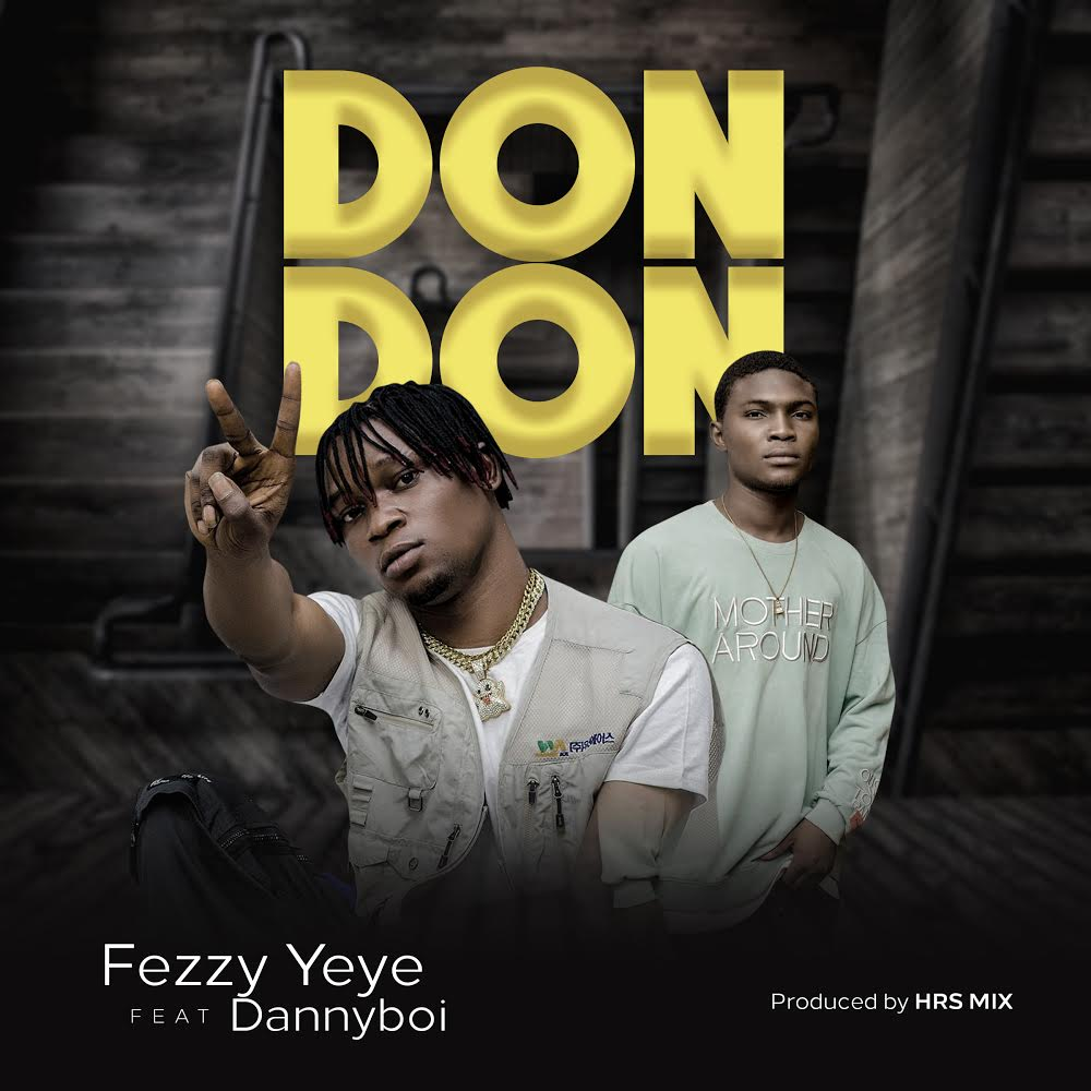 Fezzy Yeye Ft. Dannyboi – Don Don